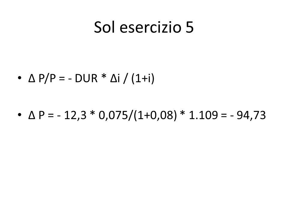 Sol esercizio 5 Δ P/P = - DUR * Δi / (1+i)
