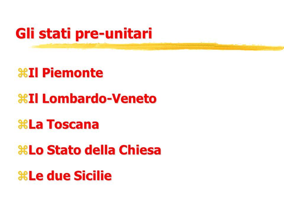 Gli stati pre-unitari Il Piemonte Il Lombardo-Veneto La Toscana