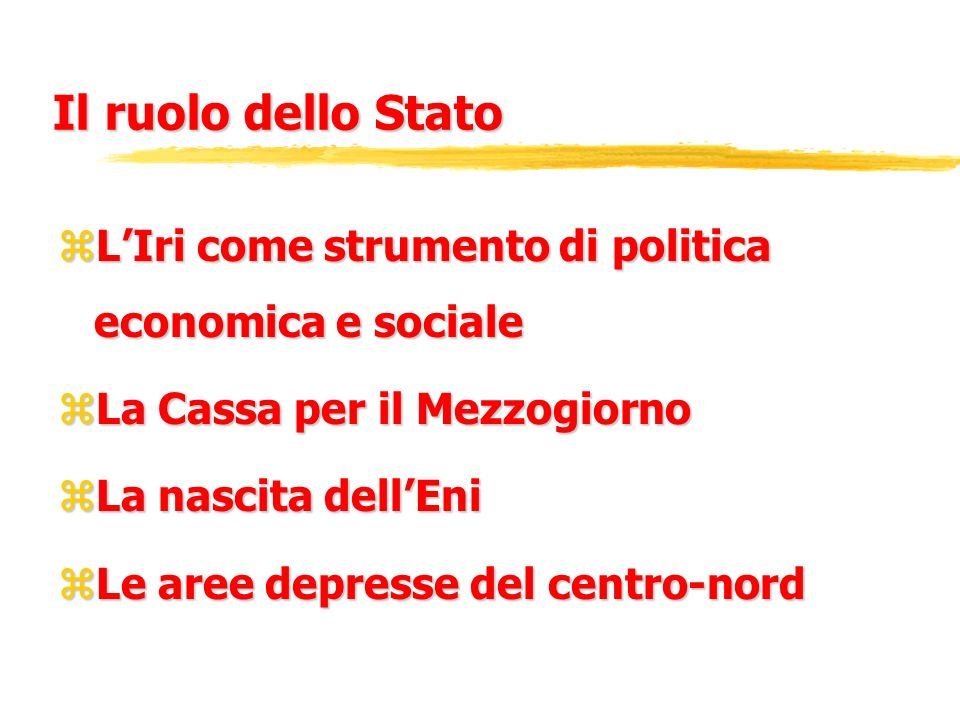 Il ruolo dello StatoL'Iri come strumento di politica economica e sociale. La Cassa per il Mezzogiorno.