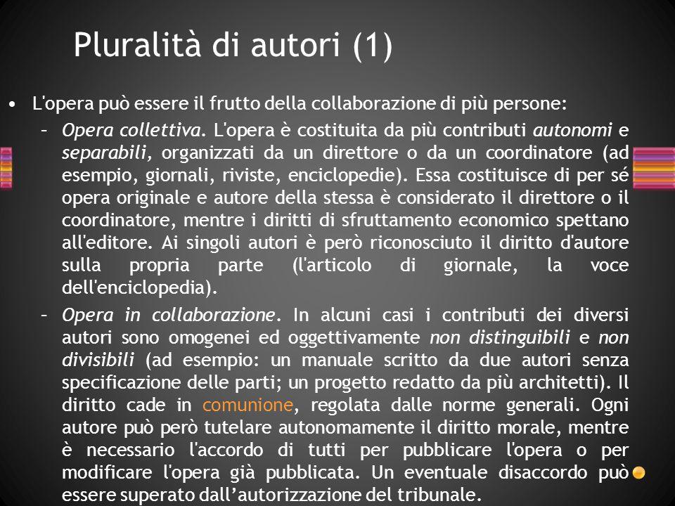 Pluralità di autori (1) L opera può essere il frutto della collaborazione di più persone: