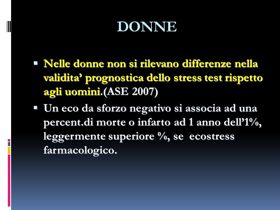 DONNE Nelle donne non si rilevano differenze nella validita' prognostica dello stress test rispetto agli uomini.(ASE 2007)