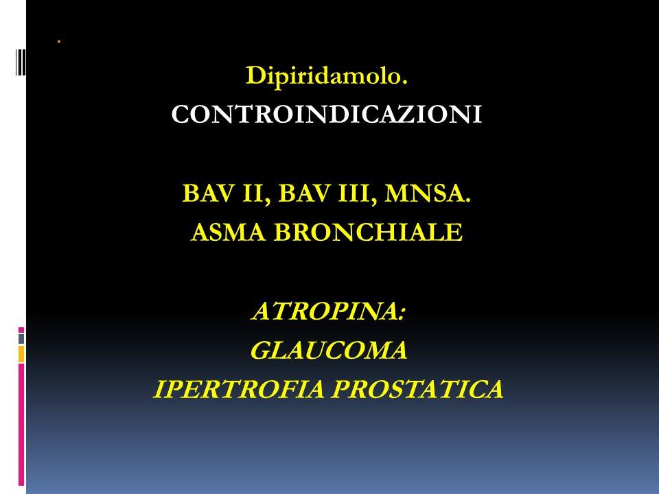 Dipiridamolo. CONTROINDICAZIONI BAV II, BAV III, MNSA.