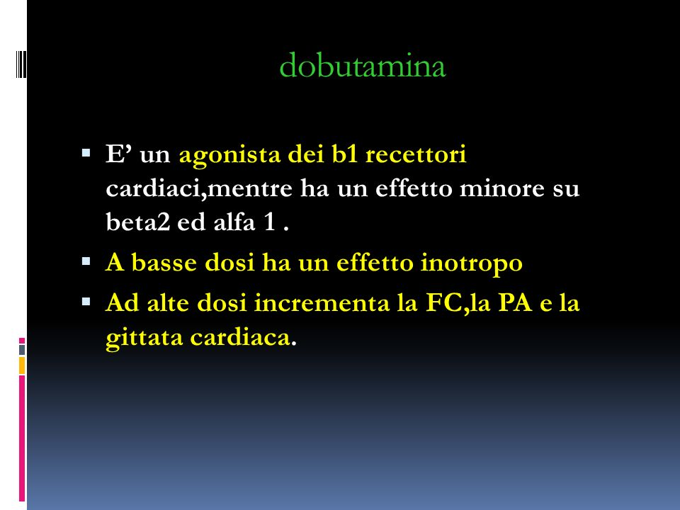 dobutamina E' un agonista dei b1 recettori cardiaci,mentre ha un effetto minore su beta2 ed alfa 1 .