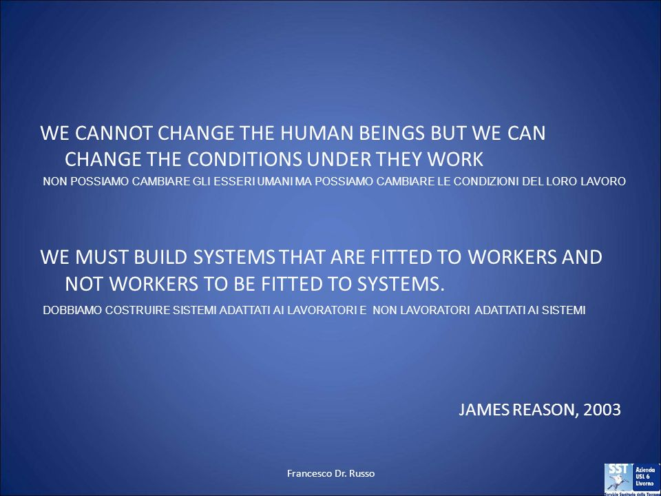 WE CANNOT CHANGE THE HUMAN BEINGS BUT WE CAN CHANGE THE CONDITIONS UNDER THEY WORK