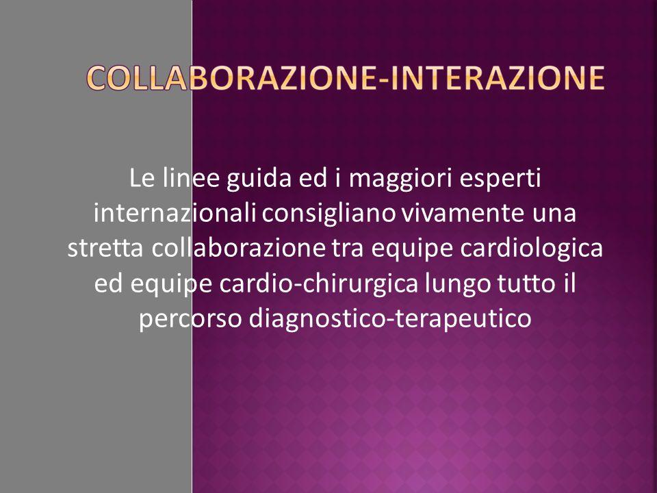 Le linee guida ed i maggiori esperti internazionali consigliano vivamente una stretta collaborazione tra equipe cardiologica ed equipe cardio-chirurgica lungo tutto il percorso diagnostico-terapeutico
