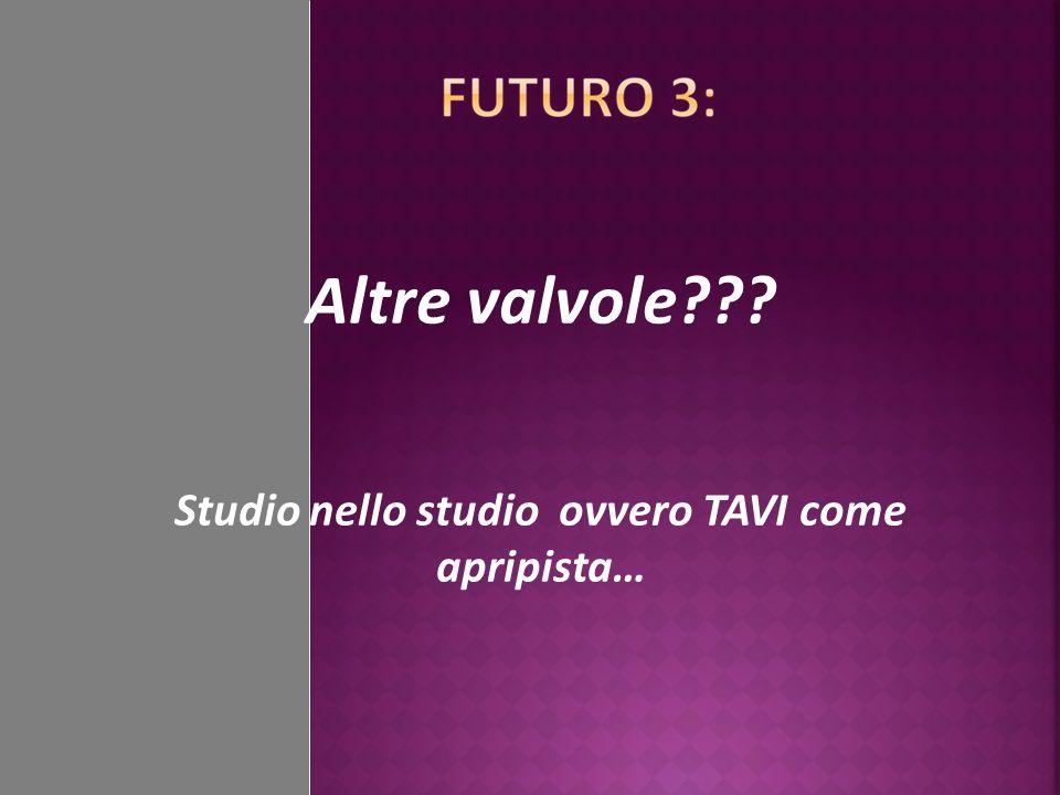 Altre valvole Studio nello studio ovvero TAVI come apripista…
