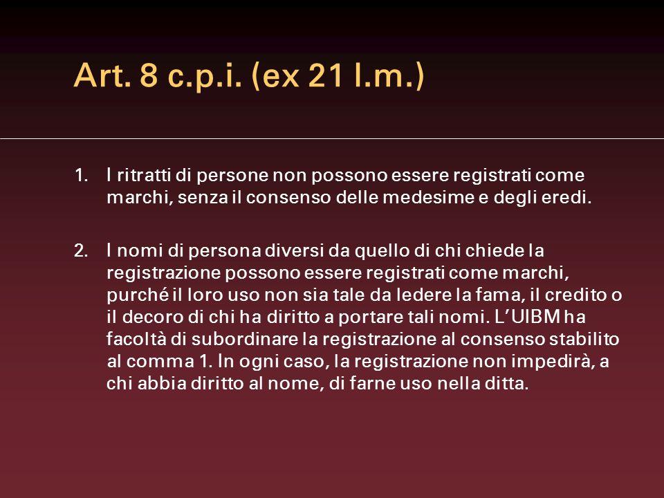 Art. 8 c.p.i. (ex 21 l.m.) I ritratti di persone non possono essere registrati come marchi, senza il consenso delle medesime e degli eredi.