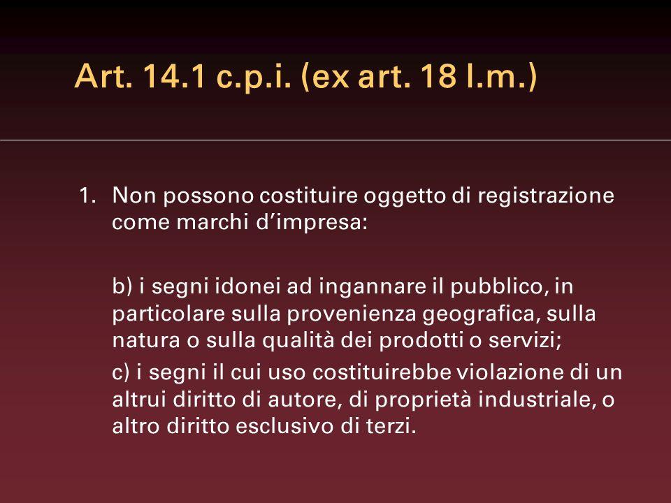 Art. 14.1 c.p.i. (ex art. 18 l.m.) Non possono costituire oggetto di registrazione come marchi d'impresa: