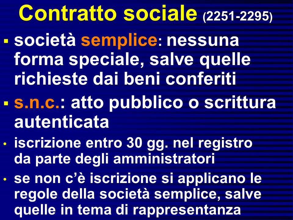 Contratto sociale (2251-2295) società semplice: nessuna forma speciale, salve quelle richieste dai beni conferiti.