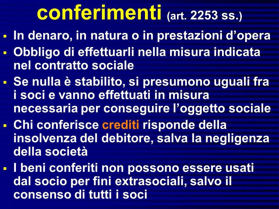 conferimenti (art. 2253 ss.) In denaro, in natura o in prestazioni d'opera. Obbligo di effettuarli nella misura indicata nel contratto sociale.