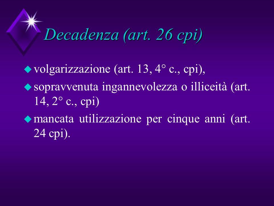 Decadenza (art. 26 cpi) volgarizzazione (art. 13, 4° c., cpi),