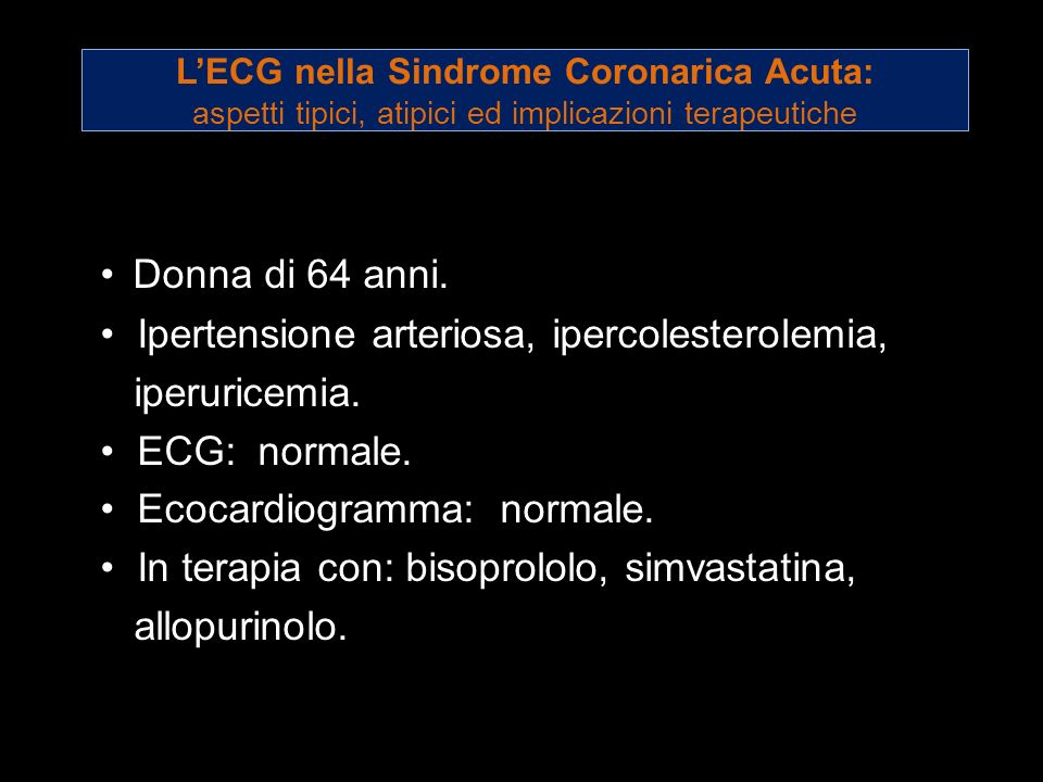 Ipertensione arteriosa, ipercolesterolemia, iperuricemia.