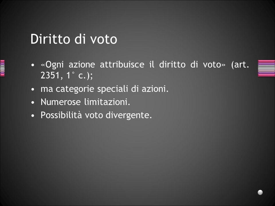 Diritto di voto «Ogni azione attribuisce il diritto di voto» (art. 2351, 1° c.); ma categorie speciali di azioni.