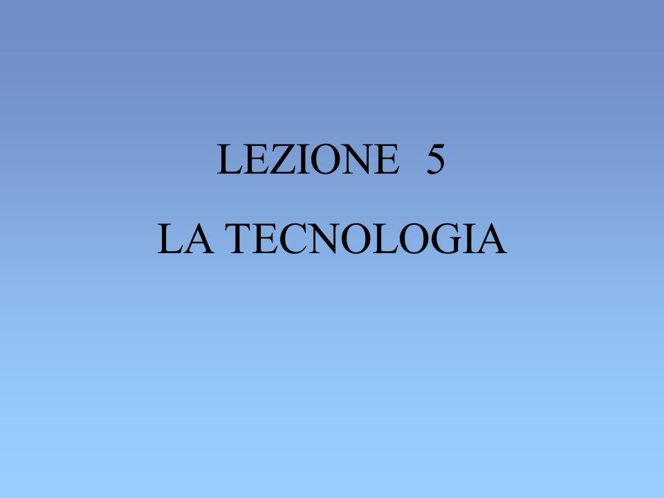 LEZIONE 5 LA TECNOLOGIA