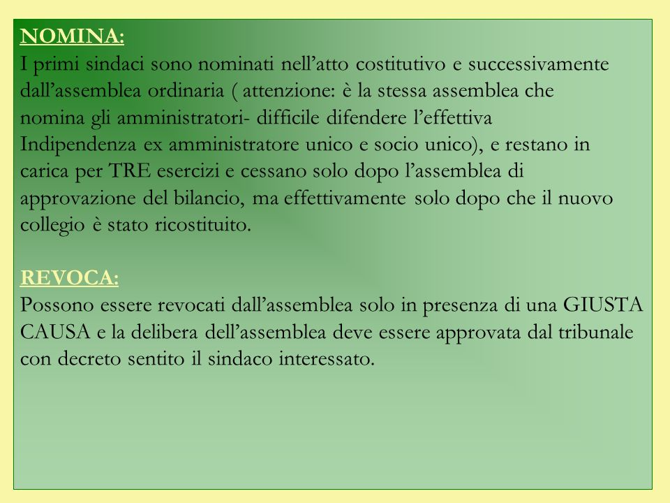 NOMINA:I primi sindaci sono nominati nell'atto costitutivo e successivamente. dall'assemblea ordinaria ( attenzione: è la stessa assemblea che.