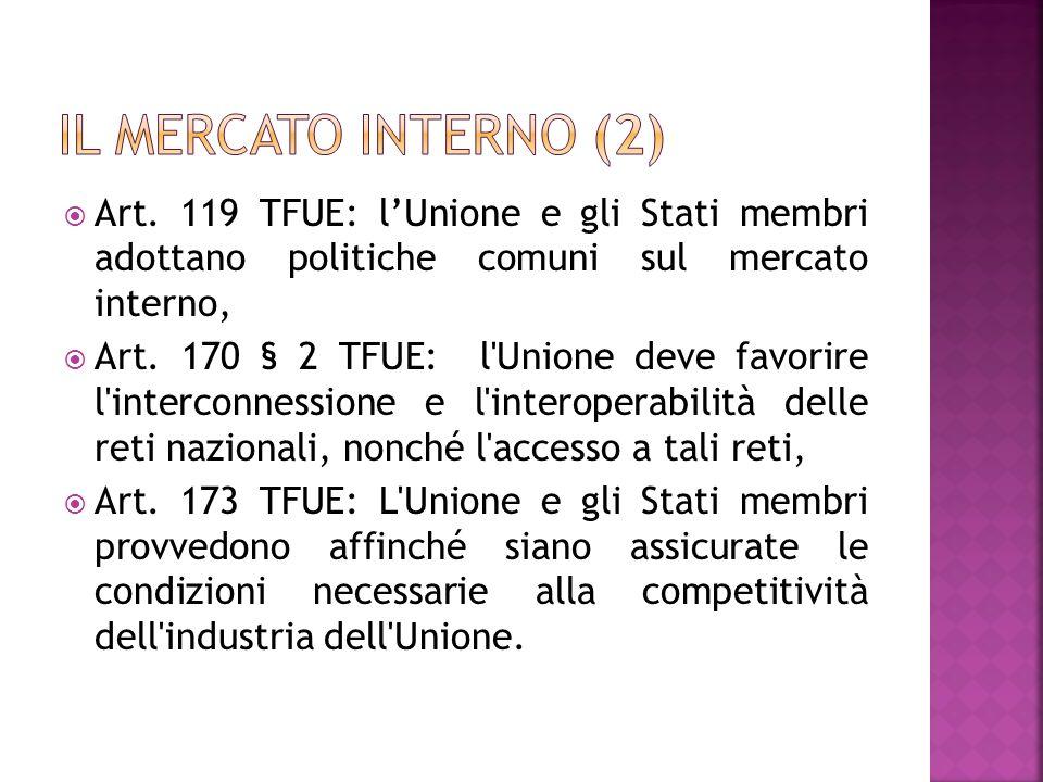 Il mercato interno (2) Art. 119 TFUE: l'Unione e gli Stati membri adottano politiche comuni sul mercato interno,