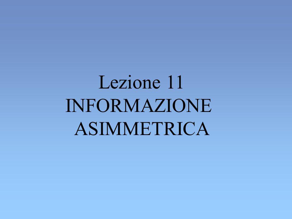 Lezione 11 INFORMAZIONE ASIMMETRICA