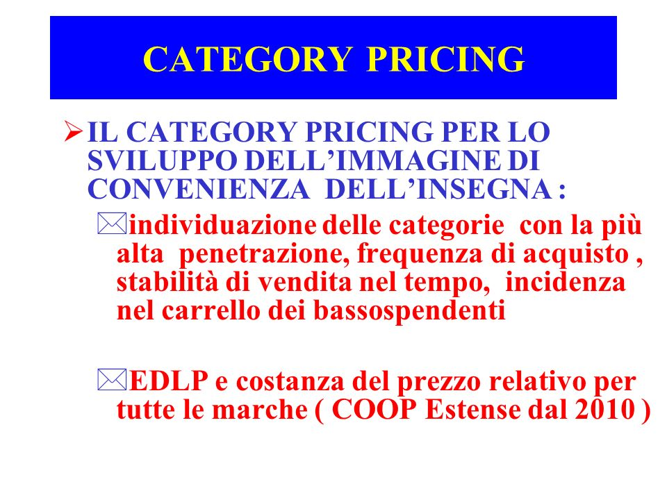 CATEGORY PRICING IL CATEGORY PRICING PER LO SVILUPPO DELL'IMMAGINE DI CONVENIENZA DELL'INSEGNA :
