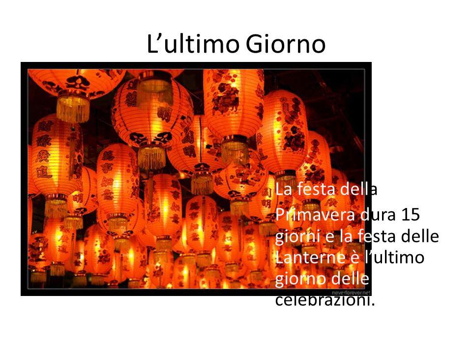 L'ultimo Giorno La festa della Primavera dura 15 giorni e la festa delle Lanterne è l'ultimo giorno delle celebrazioni.