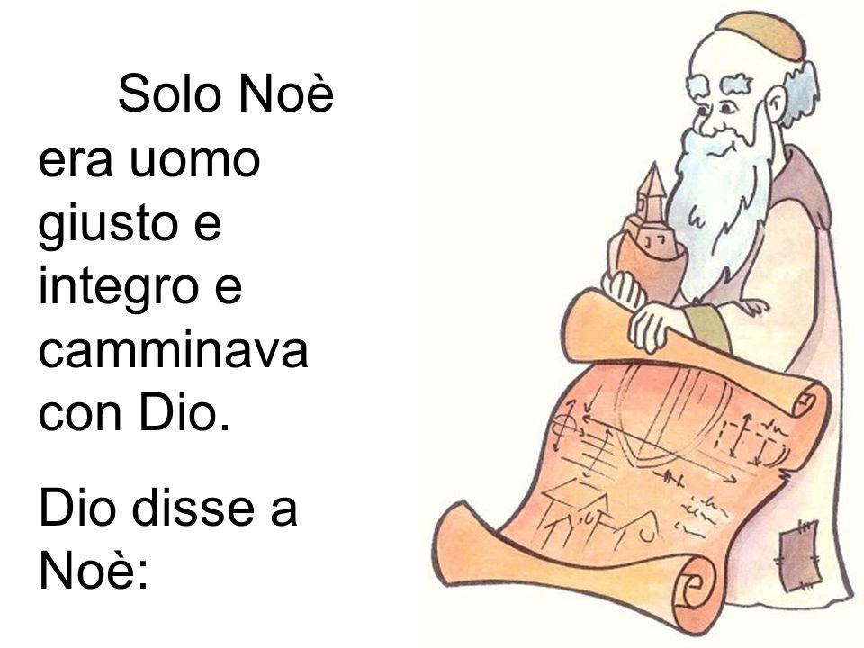 Solo Noè era uomo giusto e integro e camminava con Dio.