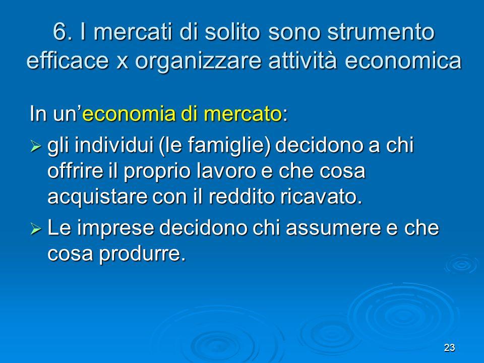 6. I mercati di solito sono strumento efficace x organizzare attività economica