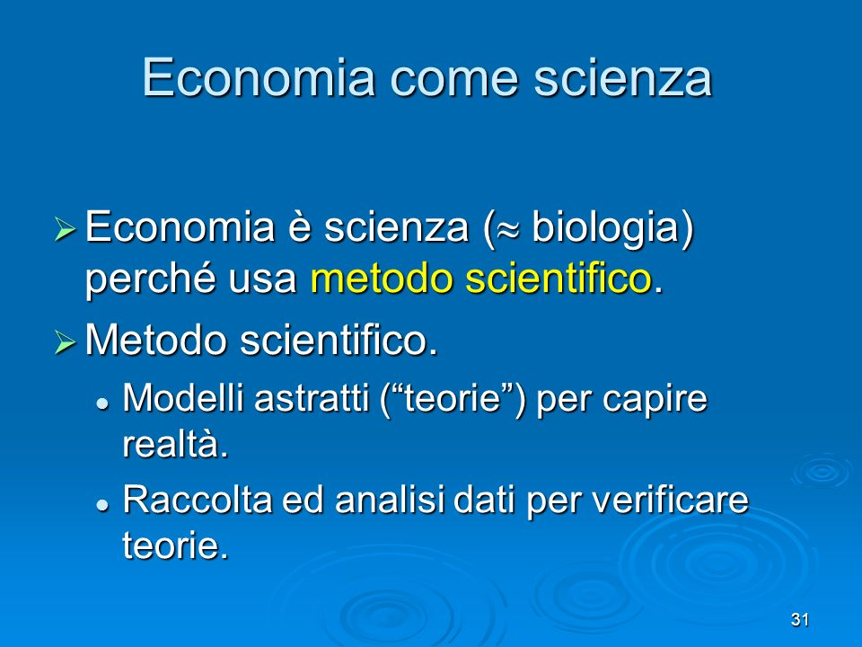 Economia come scienza Economia è scienza ( biologia) perché usa metodo scientifico. Metodo scientifico.