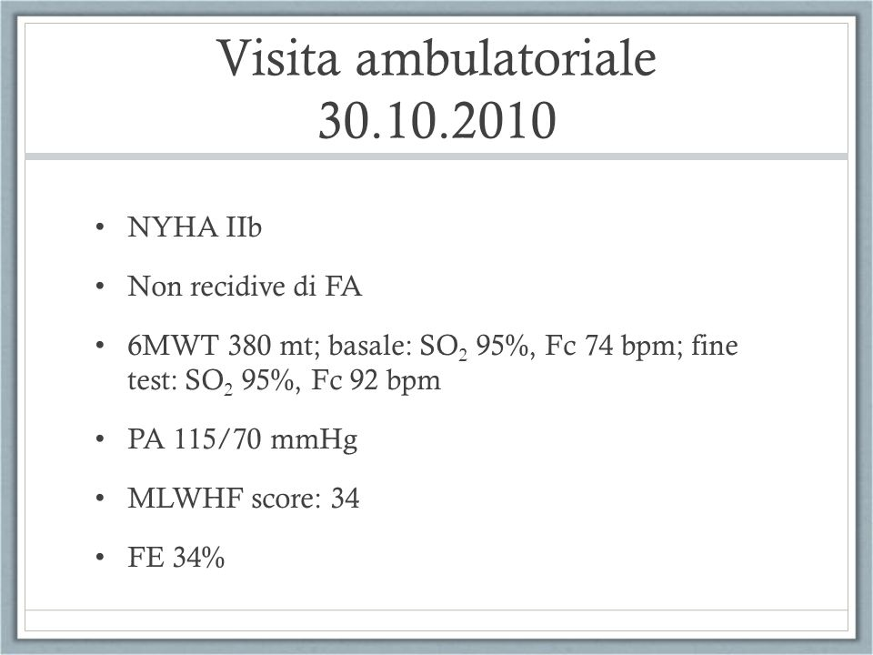 Visita ambulatoriale 30.10.2010 NYHA IIb Non recidive di FA