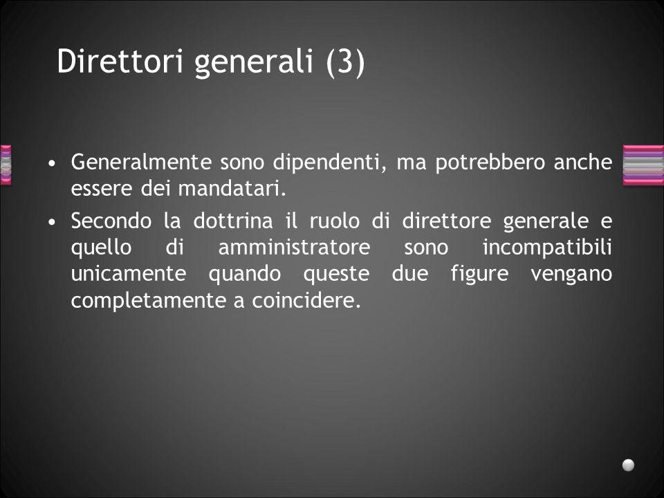 Direttori generali (3)Generalmente sono dipendenti, ma potrebbero anche essere dei mandatari.