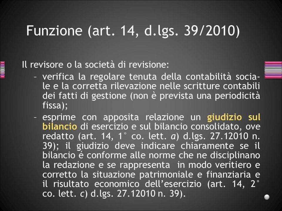 27/03/2017 Funzione (art. 14, d.lgs. 39/2010) Il revisore o la società di revisione: