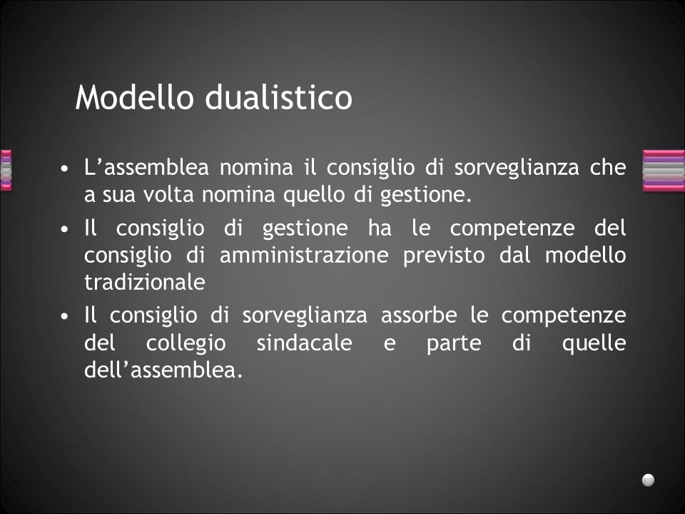 27/03/2017 Modello dualistico. L'assemblea nomina il consiglio di sorveglianza che a sua volta nomina quello di gestione.