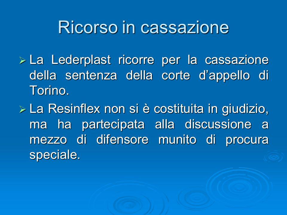 Ricorso in cassazione La Lederplast ricorre per la cassazione della sentenza della corte d'appello di Torino.