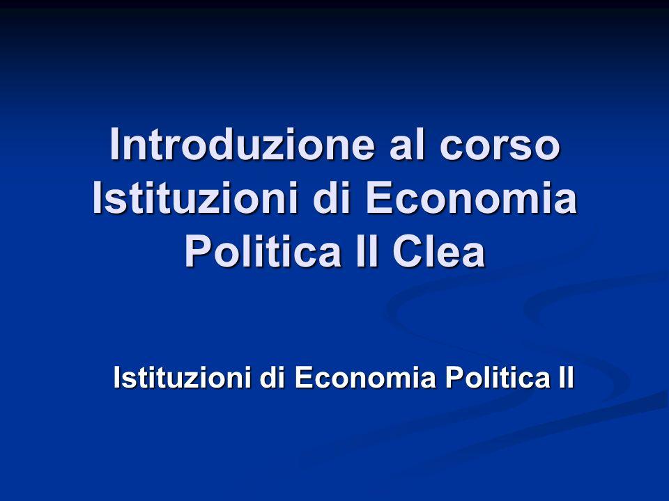 Introduzione al corso Istituzioni di Economia Politica II Clea