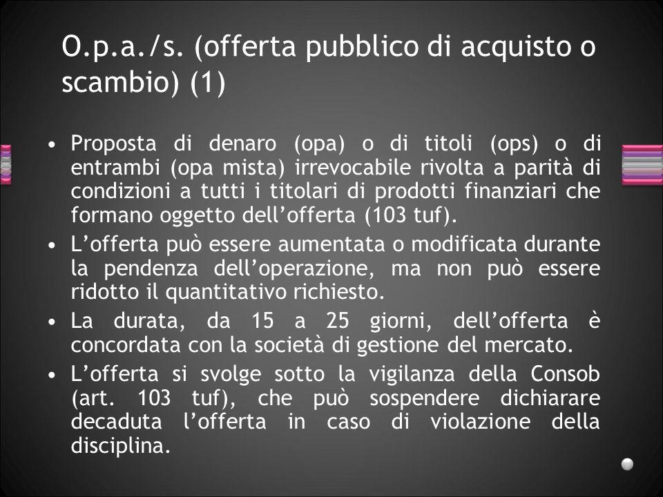 O.p.a./s. (offerta pubblico di acquisto o scambio) (1)