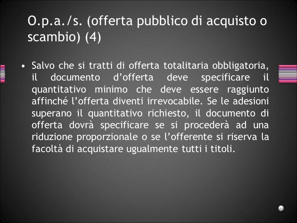 O.p.a./s. (offerta pubblico di acquisto o scambio) (4)