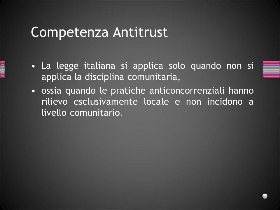 Competenza Antitrust La legge italiana si applica solo quando non si applica la disciplina comunitaria,