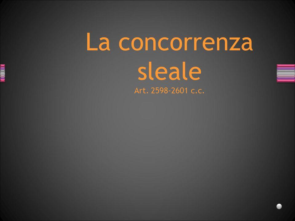 La concorrenza sleale Art. 2598-2601 c.c.