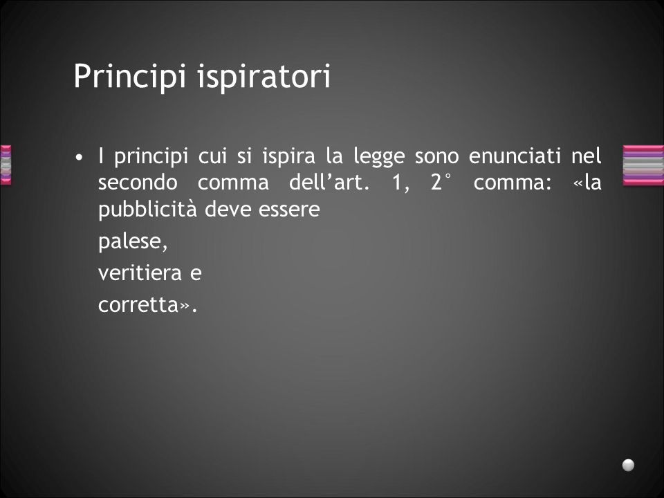 Principi ispiratori I principi cui si ispira la legge sono enunciati nel secondo comma dell'art. 1, 2° comma: «la pubblicità deve essere.