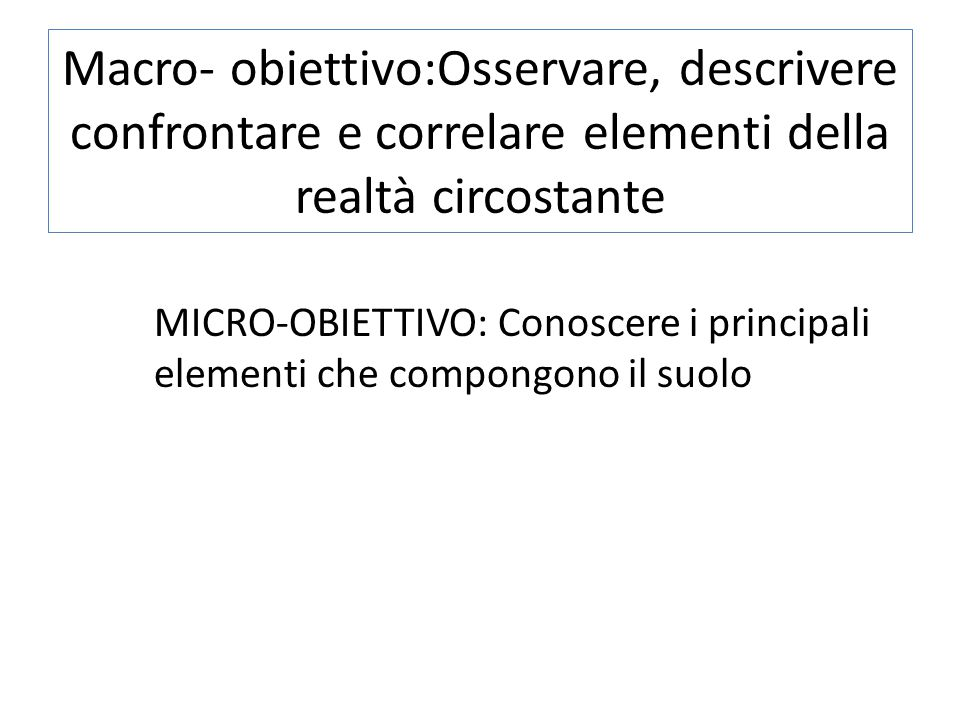 Macro- obiettivo:Osservare, descrivere confrontare e correlare elementi della realtà circostante