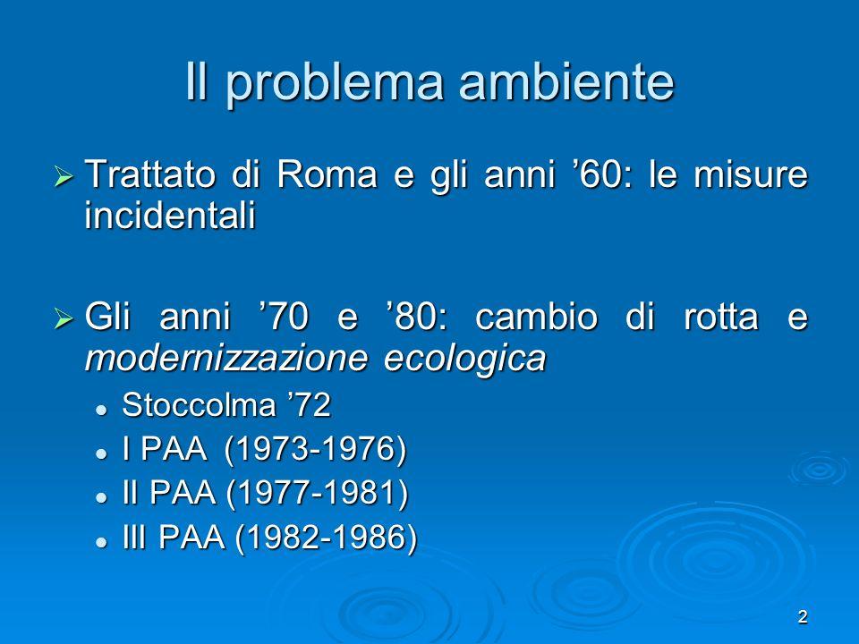 Il problema ambiente Trattato di Roma e gli anni '60: le misure incidentali. Gli anni '70 e '80: cambio di rotta e modernizzazione ecologica.