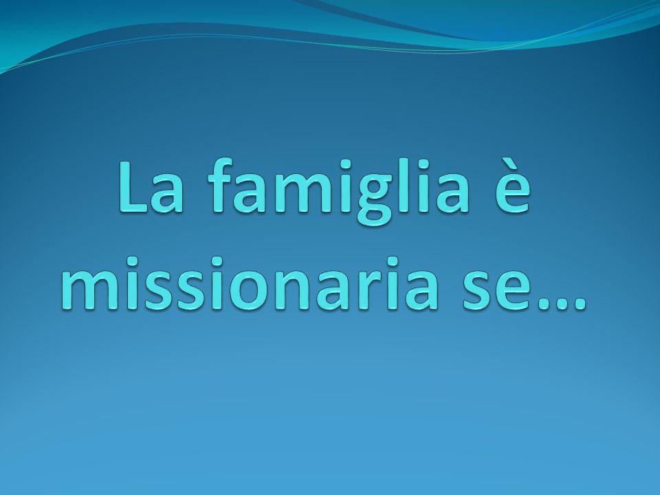 La famiglia è missionaria se…