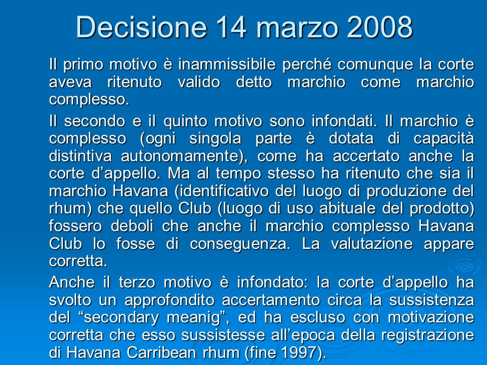 Decisione 14 marzo 2008 Il primo motivo è inammissibile perché comunque la corte aveva ritenuto valido detto marchio come marchio complesso.