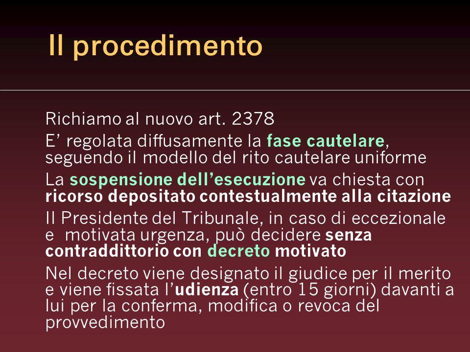 Il procedimento Richiamo al nuovo art. 2378. E' regolata diffusamente la fase cautelare, seguendo il modello del rito cautelare uniforme.