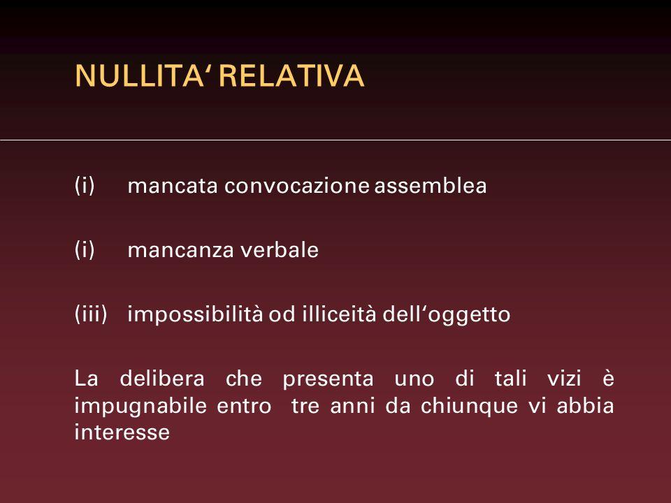 NULLITA' RELATIVA (i) mancata convocazione assemblea
