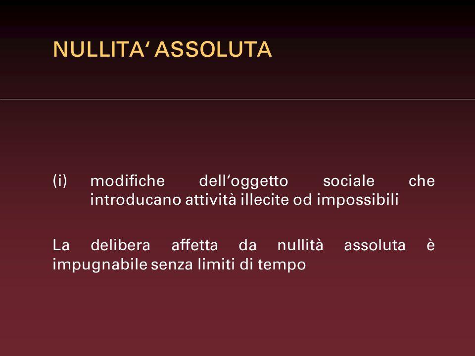 NULLITA' ASSOLUTA (i) modifiche dell'oggetto sociale che introducano attività illecite od impossibili.