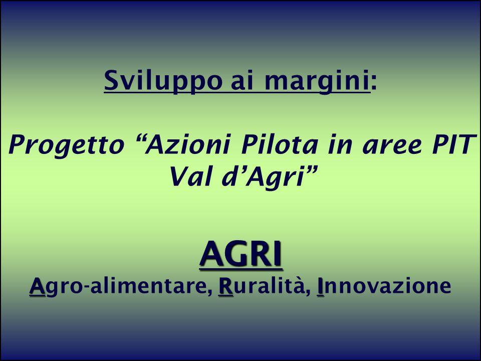 Sviluppo ai margini: Progetto Azioni Pilota in aree PIT Val d'Agri AGRI Agro-alimentare, Ruralità, Innovazione