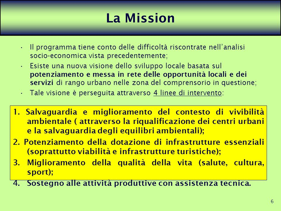 La Mission Il programma tiene conto delle difficoltà riscontrate nell'analisi socio-economica vista precedentemente;