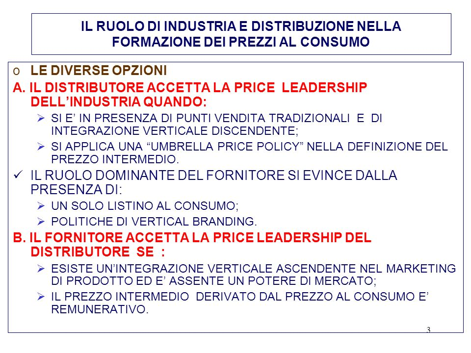 A. IL DISTRIBUTORE ACCETTA LA PRICE LEADERSHIP DELL'INDUSTRIA QUANDO: