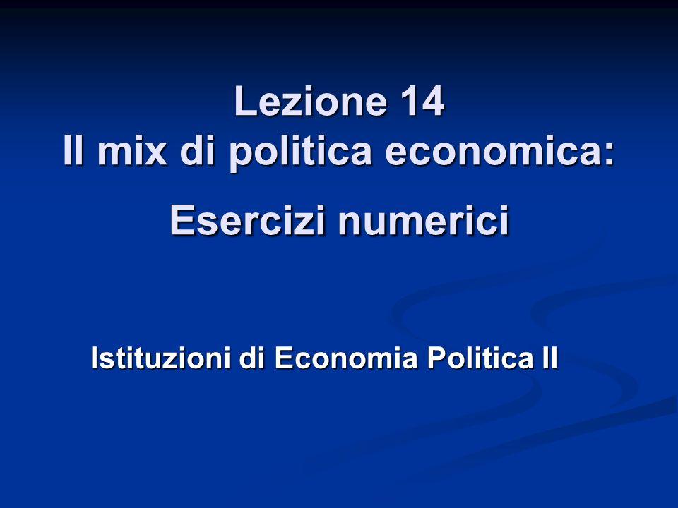 Lezione 14 Il mix di politica economica: Esercizi numerici