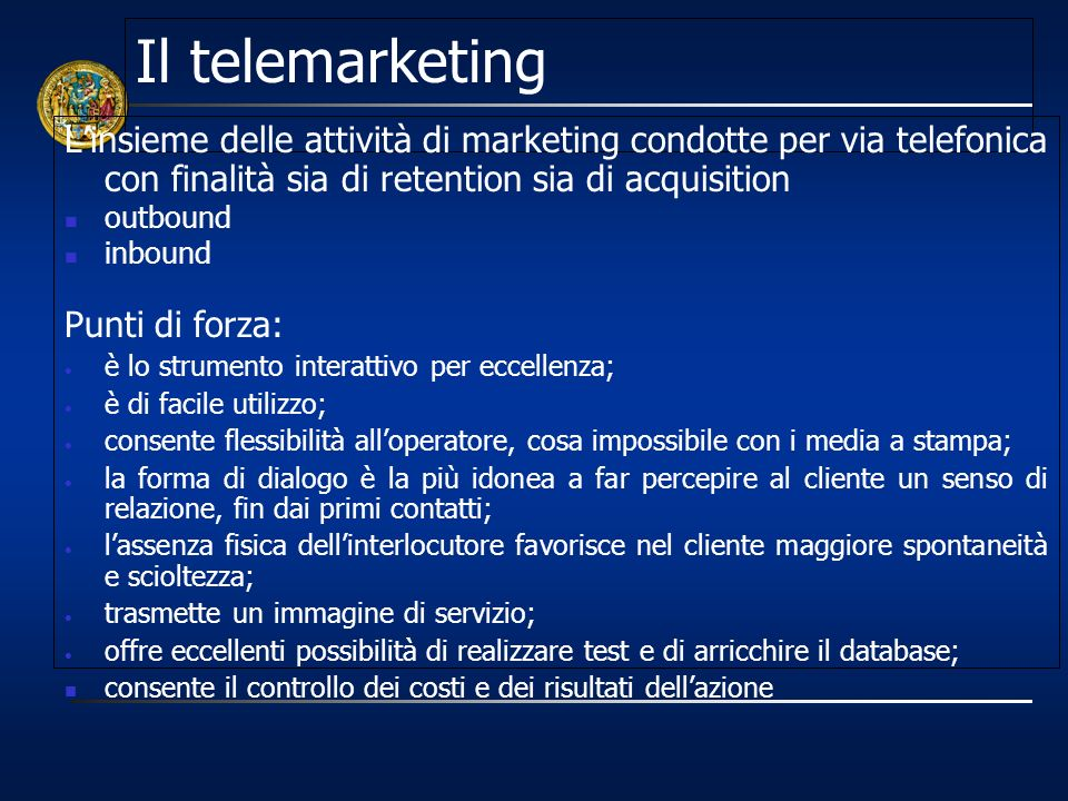 Il telemarketing L'insieme delle attività di marketing condotte per via telefonica con finalità sia di retention sia di acquisition.