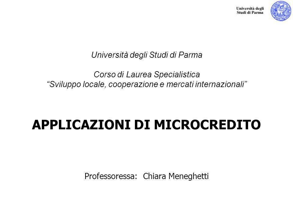 Università degli Studi di Parma Corso di Laurea Specialistica Sviluppo locale, cooperazione e mercati internazionali APPLICAZIONI DI MICROCREDITO Professoressa: Chiara Meneghetti